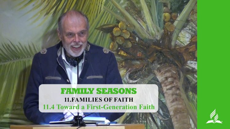 11.4 Toward a First-Generation Faith – FAMILIES OF FAITH | Pastor Kurt Piesslinger, M.A.