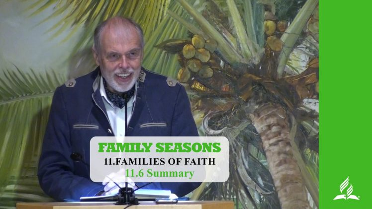 11.6 Summary – FAMILIES OF FAITH | Pastor Kurt Piesslinger, M.A.