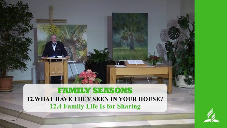 12.4 Family Life Is for Sharing – WHAT HAVE THEY SEEN IN YOUR HOUSE? | Pastor Kurt Piesslinger, M.A.