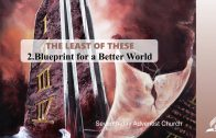 2.BLUEPRINT FOR A BETTER WORLD – THE LEAST OF THESE | Pastor Kurt Piesslinger, M.A.