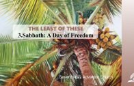 3.SABBATH: A DAY OF FREEDOM – THE LEAST OF THESE | Pastor Kurt Piesslinger, M.A.