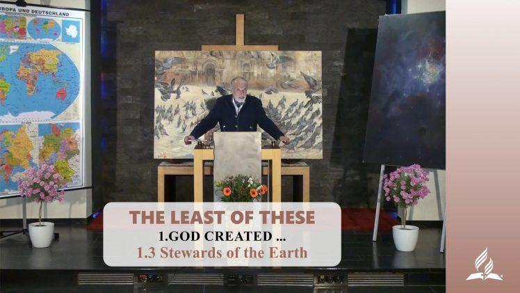 1.3 Stewards of the Earth – GOD CREATED … | Pastor Kurt Piesslinger, M.A.