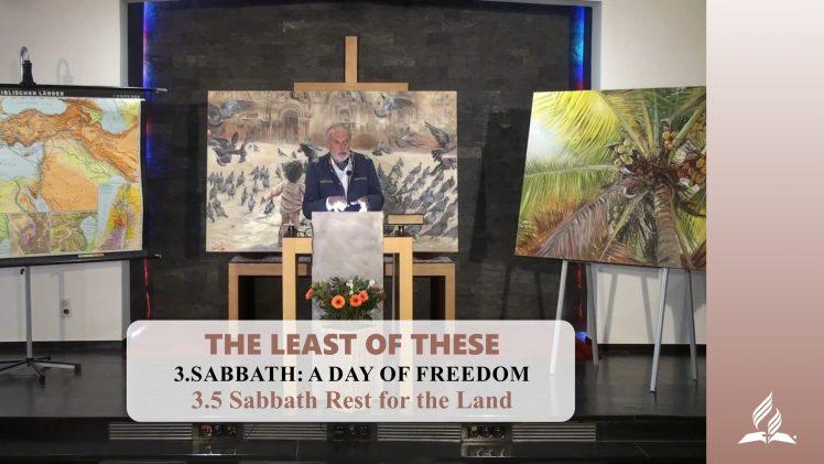 3.5 Sabbath Rest for the Land – SABBATH: A DAY OF FREEDOM   Pastor Kurt Piesslinger, M.A.