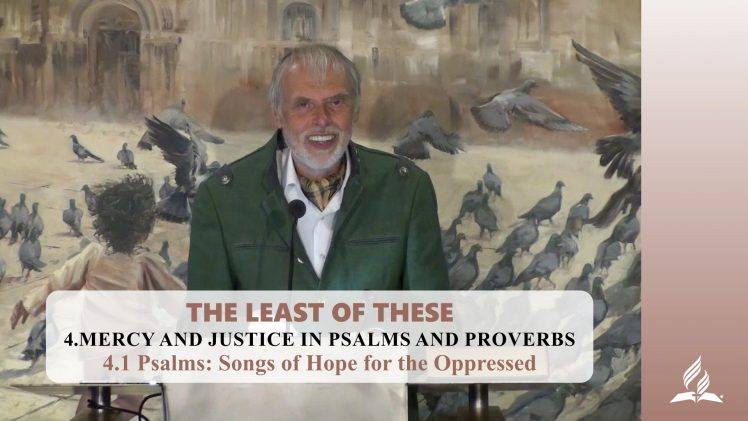 4.1 Psalms: Songs of Hope for the Oppressed – MERCY AND JUSTICE IN PSALMS AND PROVERBS | Pastor Kurt Piesslinger, M.A.