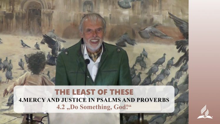 "4.2 ""Do Something, God!"" – MERCY AND JUSTICE IN PSALMS AND PROVERBS 