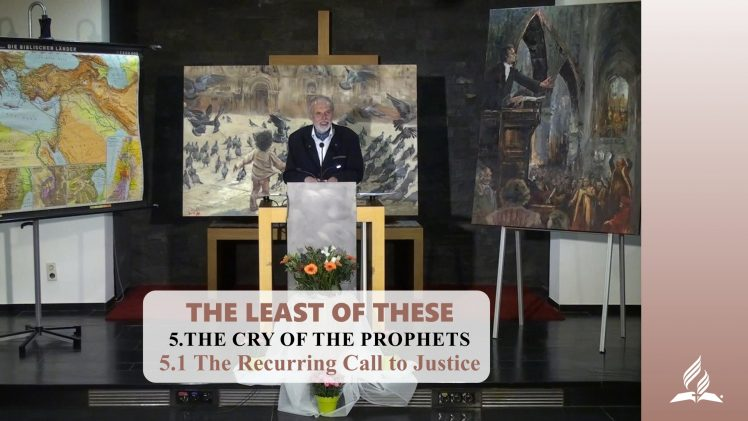 5.1 The Recurring Call to Justice – THE CRY OF THE PROPHETS | Pastor Kurt Piesslinger, M.A.