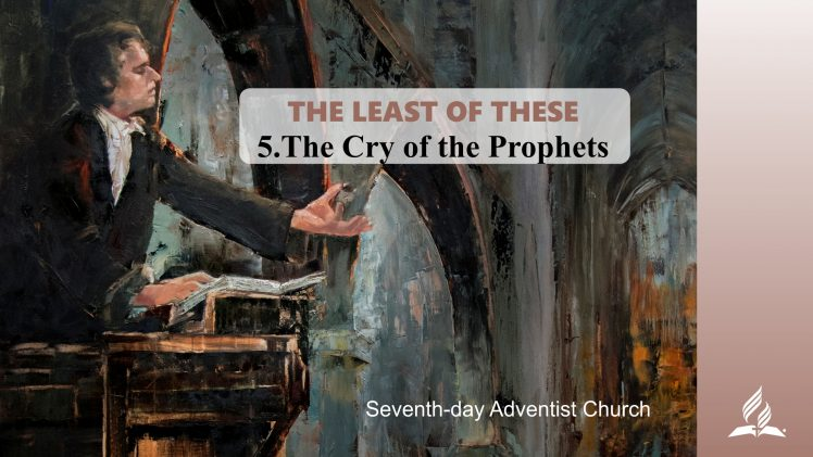 5.THE CRY OF THE PROPHETS – THE LEAST OF THESE | Pastor Kurt Piesslinger, M.A.