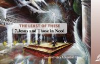 7.JESUS AND THOSE IN NEED – THE LEAST OF THESE | Pastor Kurt Piesslinger, M.A.