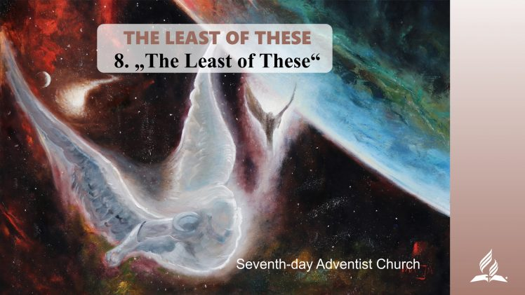 8.THE LEAST OF THESE – THE LEAST OF THESE | Pastor Kurt Piesslinger, M.A.