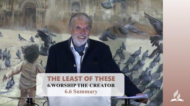 6.6 Summary – WORSHIP THE CREATOR | Pastor Kurt Piesslinger, M.A.
