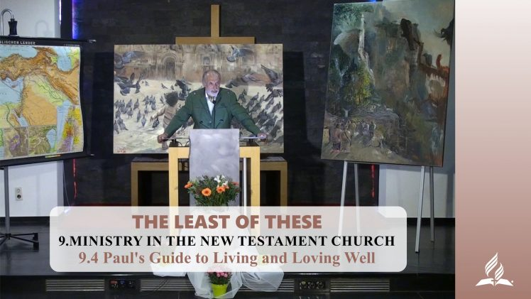 9.4 Paul's Guide to Living and Loving Well – MINISTRY IN THE NEW TESTAMENT | Pastor Kurt Piesslinger, M.A.