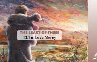 12.TO LOVE MERCY – THE LEAST OF THESE | Pastor Kurt Piesslinger, M.A.