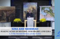 1.3 The Second Return of the Exiles – MAKING SENSE OF HISTORY: ZERUBBABEL AND EZRA | Pastor Kurt Piesslinger, M.A.