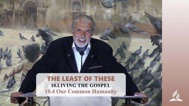 10.4 Our Common Humanity – LIVING THE GOSPEL | Pastor Kurt Piesslinger, M.A.