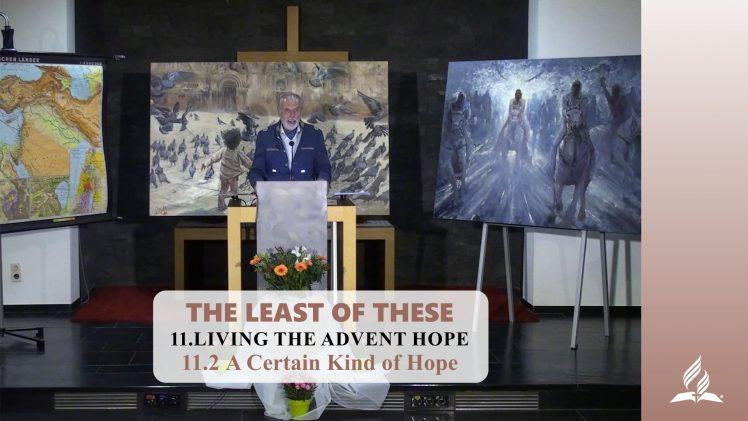 11.2 A Certain Kind of Hope – LIVING THE ADVENT HOPE | Pastor Kurt Piesslinger, M.A.