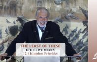 12.1 Kingdom Priorities – TO LOVE MERCY | Pastor Kurt Piesslinger, M.A.