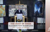 13.1 Agents of Change – A COMMUNITY OF SERVANTS | Pastor Kurt Piesslinger, M.A.