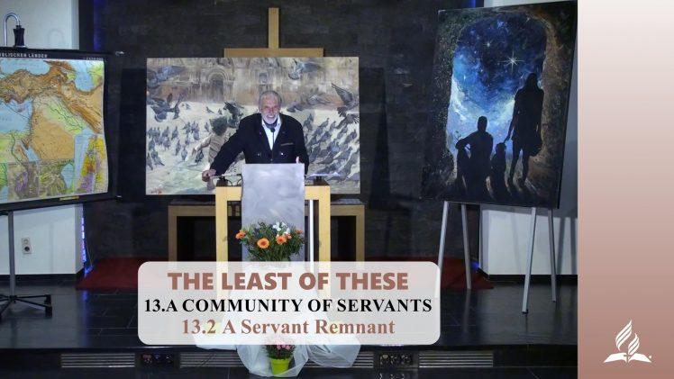 13.2 A Servant Remnant – A COMMUNITY OF SERVANTS | Pastor Kurt Piesslinger, M.A.