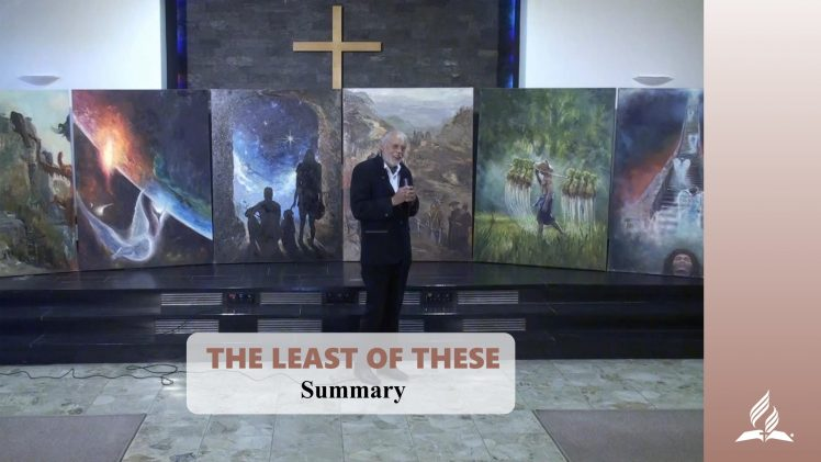 Summary – THE LEAST OF THESE | Pastor Kurt Piesslinger, M.A.