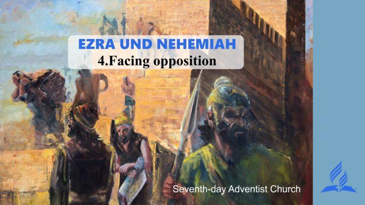 4.FACING OPPOSITION – EZRA AND NEHEMIAH | Pastor Kurt Piesslinger, M.A.