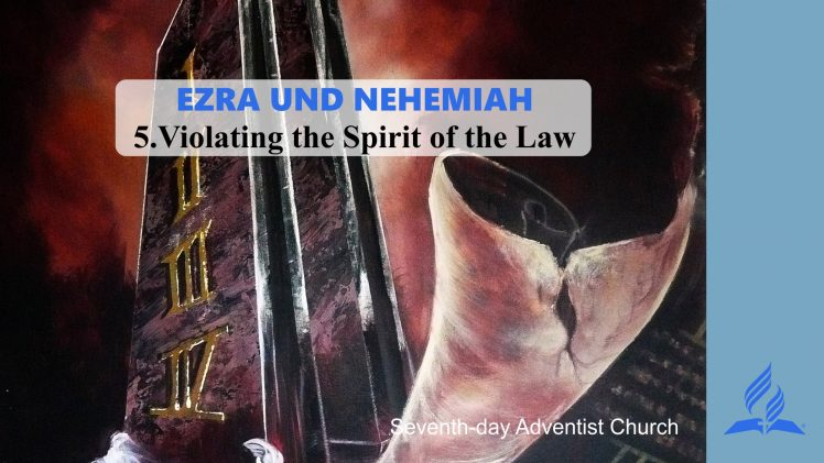 5.VIOLATING THE SPIRIT OF THE LAW – EZRA AND NEHEMIAH | Pastor Kurt Piesslinger, M.A.