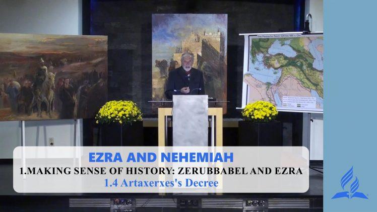 1.4 Artaxerxes's Decree – MAKING SENSE OF HISTORY: ZERUBBABEL AND EZRA | Pastor Kurt Piesslinger, M.A.