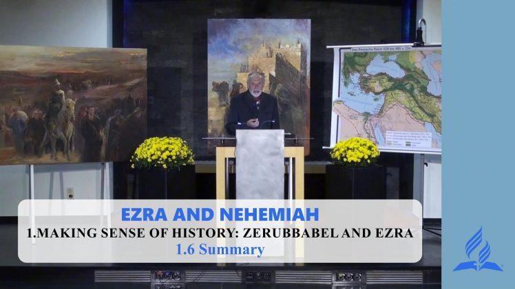 1.6 Summary – MAKING SENSE OF HISTORY: ZERUBBABEL AND EZRA   Pastor Kurt Piesslinger, M.A.