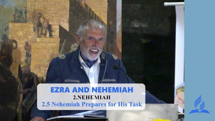 2.5 Nehemiah Prepares for His Task – NEHEMIAH | Pastor Kurt Piesslinger, M.A.
