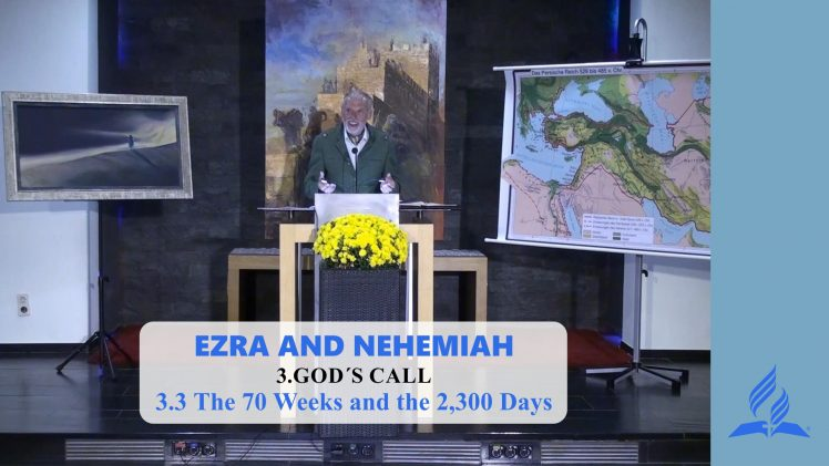 3.3 The 70 Weeks and the 2,300 Days – GOD'S CALL | Pastor Kurt Piesslinger, M.A.