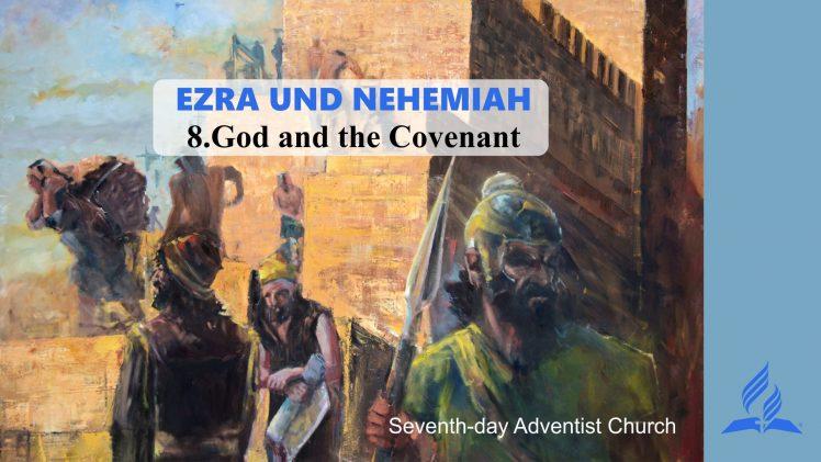 8.GOD AND THE COVENANT – EZRA AND NEHEMIAH | Pastor Kurt Piesslinger, M.A.