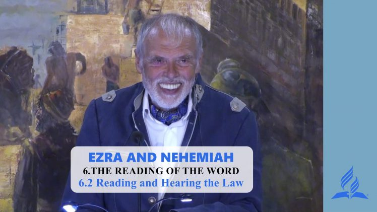 6.2 Reading and Hearing the Law – THE READING OF THE WORD   Pastor Kurt Piesslinger, M.A.