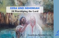 10.WORSHIPING THE LORD – EZRA AND NEHEMIAH | Pastor Kurt Piesslinger, M.A.