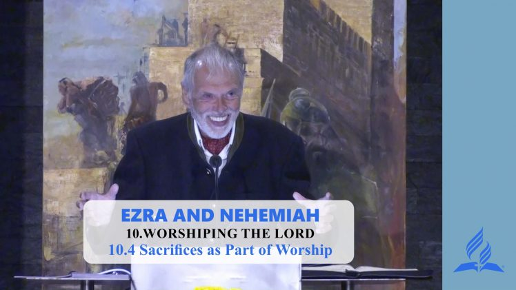 10.4 Sacrifices as Part of Worship – WORSHIPING THE LORD | Pastor Kurt Piesslinger, M.A.