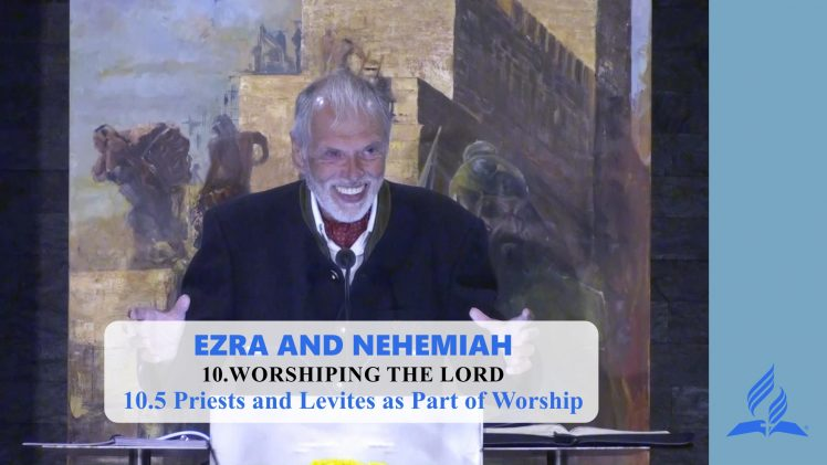 10.5 Priests and Levites as Part of Worship – WORSHIPING THE LORD   Pastor Kurt Piesslinger, M.A.