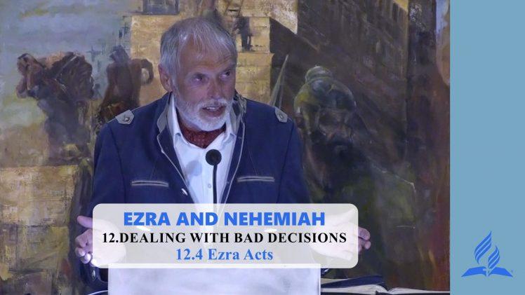 12.4 Ezra Acts – DEALING WITH BAD DECISIONS | Pastor Kurt Piesslinger, M.A.