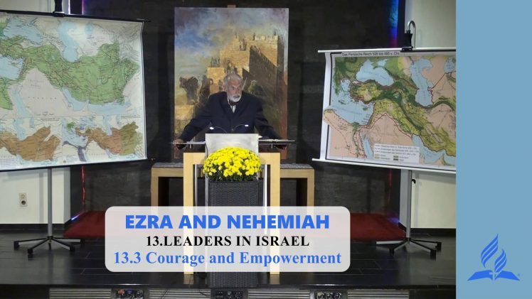 13.3 Courage and Empowerment – LEADERS IN ISRAEL | Pastor Kurt Piesslinger, M.A.