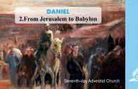 2.FROM JERUSALEM TO BABYLON – DANIEL | Pastor Kurt Piesslinger, M.A.