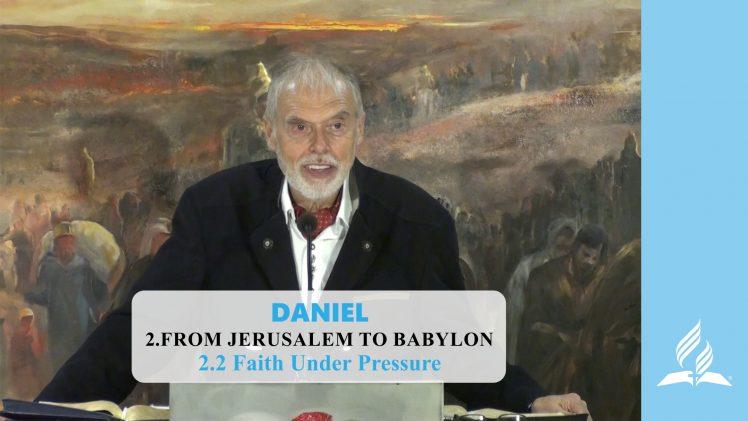 2.2 Faith Under Pressure – FROM JERUSALEM TO BABYLON | Pastor Kurt Piesslinger, M.A.
