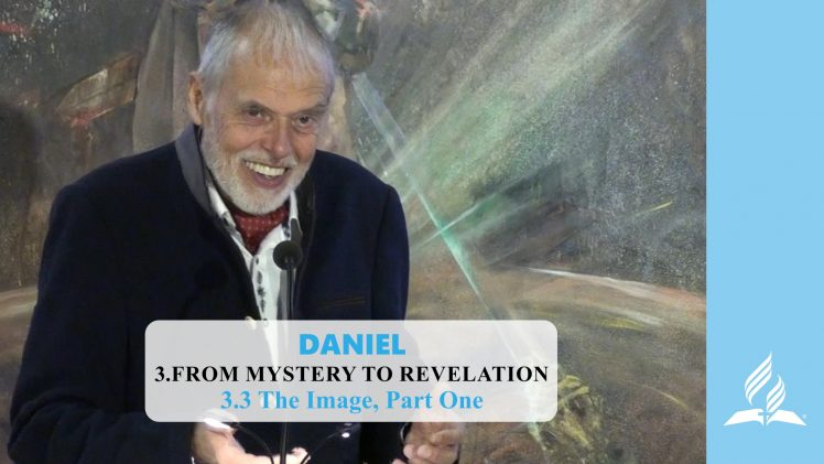 3.3 The Image, Part One – FROM MYSTERY TO REVELATION | Pastor Kurt Piesslinger, M.A.