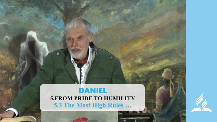 5.3 The Most High Rules – FROM PRIDE TO HUMILITY   Pastor Kurt Piesslinger, M.A.
