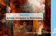 6.FROM ARROGANCE TO DESTRUCTION – DANIEL | Pastor Kurt Piesslinger, M.A.