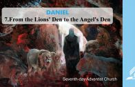 7.FROM THE LIONS' DEN TO THE ANGEL'S DEN – DANIEL | Pastor Kurt Piesslinger, M.A.