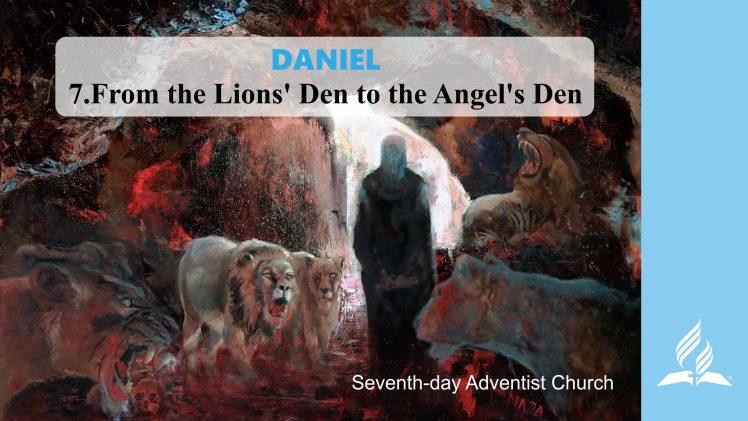 7.FROM THE LIONS' DEN TO THE ANGEL'S DEN – DANIEL | Pastor Kurt Piesslinger, M.A.