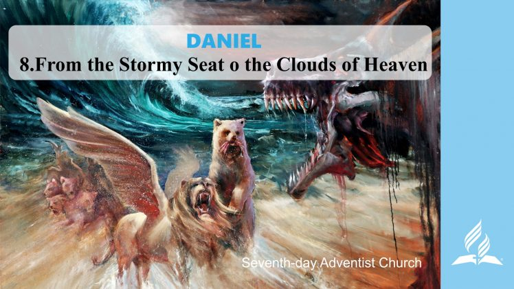 8.FROM THE STORMY SEA TO THE CLOUDS OF HEAVEN – DANIEL | Pastor Kurt Piesslinger, M.A.