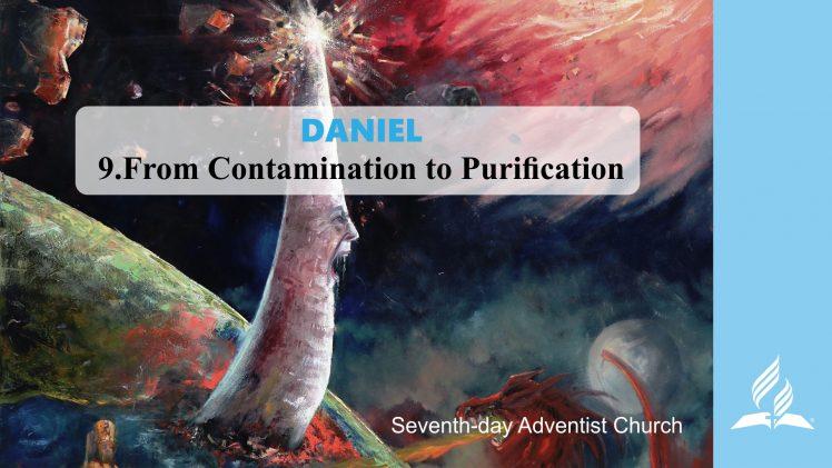 9.FROM CONTAMINATION TO PURIFICATION – DANIEL | Pastor Kurt Piesslinger, M.A.