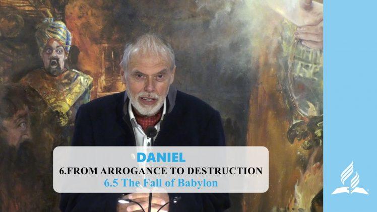 6.5 The Fall of Babylon – FROM ARROGANCE TO DESTRUCTION   Pastor Kurt Piesslinger, M.A.