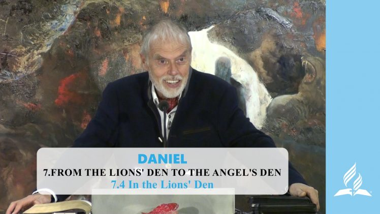 7.4 In the Lions' Den – FROM THE LIONS' DEN TO THE ANGEL'S DEN | Pastor Kurt Piesslinger, M.A.