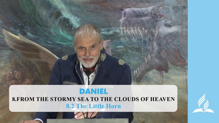 8.2 The Little Horn – FROM THE STORMY SEA TO THE CLOUDS OF HEAVEN | Pastor Kurt Piesslinger, M.A.