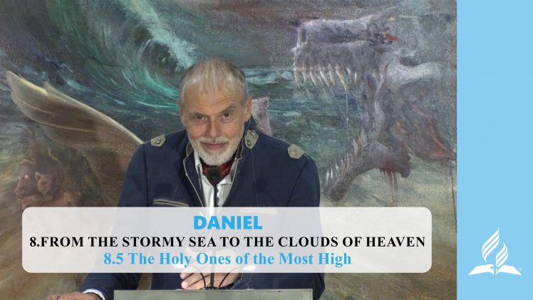 8.5 The Holy Ones of the Most High – FROM THE STORMY SEA TO THE CLOUDS OF HEAVEN | Pastor Kurt Piesslinger, M.A.