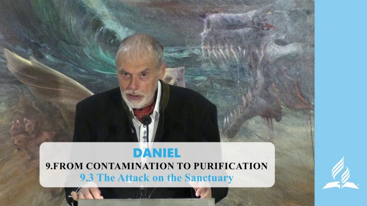9.3 The Attack on the Sanctuary – FROM CONTAMINATION TO PURIFICATION | Pastor Kurt Piesslinger, M.A.